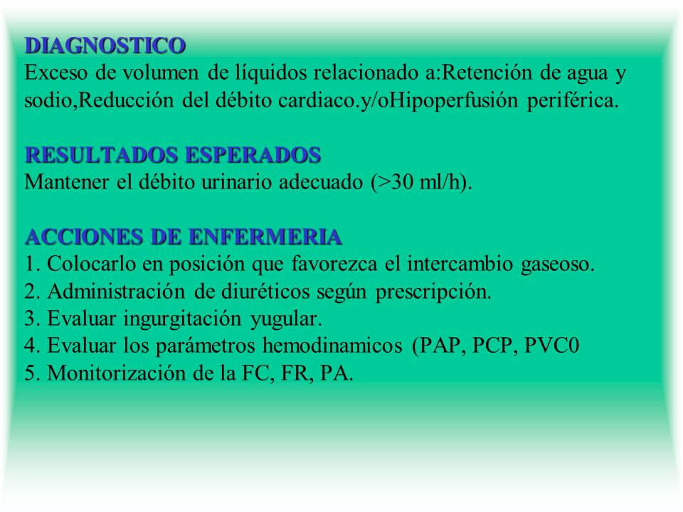 DIAGNOSTICO Exceso de volumen de líquidos relacionado a:Retención de agua y sodio,Reducción del débito cardiaco.y/oHipoperfusión periférica.