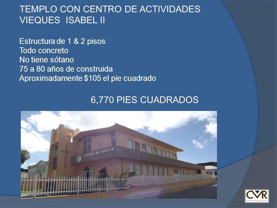 TEMPLO CON CENTRO DE ACTIVIDADES VIEQUES ISABEL II Estructura de 1 & 2 pisos Todo concreto No tiene sótano 75 a 80 años de construida Aproximadamente $105 el pie cuadrado 6,770 PIES CUADRADOS