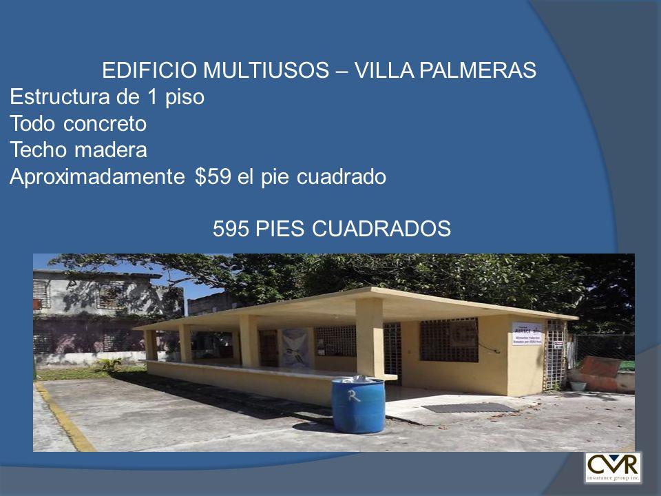 EDIFICIO MULTIUSOS – VILLA PALMERAS Estructura de 1 piso Todo concreto Techo madera Aproximadamente $59 el pie cuadrado 595 PIES CUADRADOS