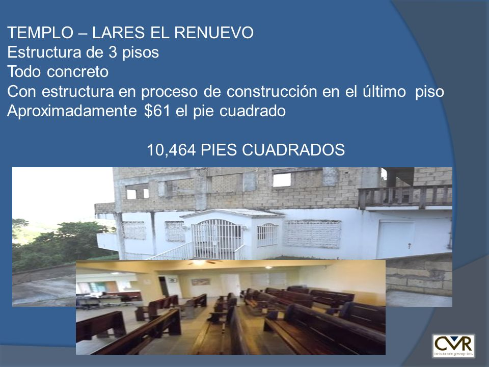 TEMPLO – LARES EL RENUEVO Estructura de 3 pisos Todo concreto Con estructura en proceso de construcción en el último piso Aproximadamente $61 el pie cuadrado 10,464 PIES CUADRADOS