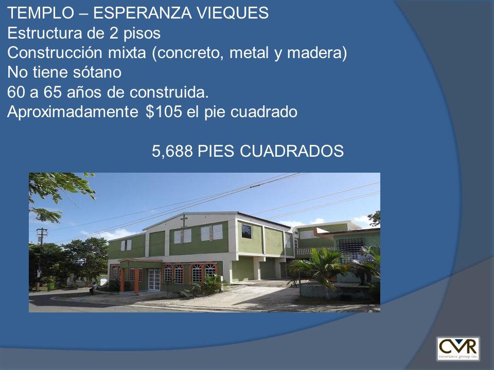 TEMPLO – ESPERANZA VIEQUES Estructura de 2 pisos Construcción mixta (concreto, metal y madera) No tiene sótano 60 a 65 años de construida.