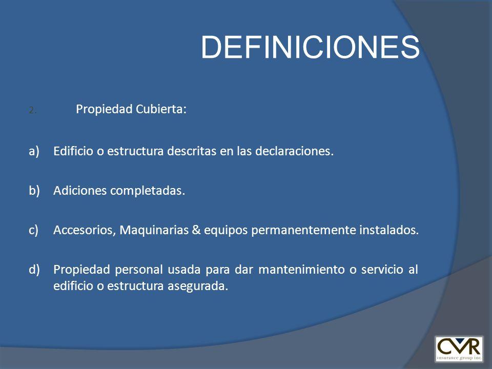 DEFINICIONES Propiedad Cubierta: