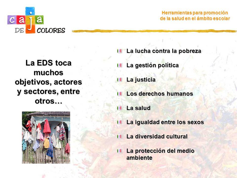 La EDS toca muchos objetivos, actores y sectores, entre otros…