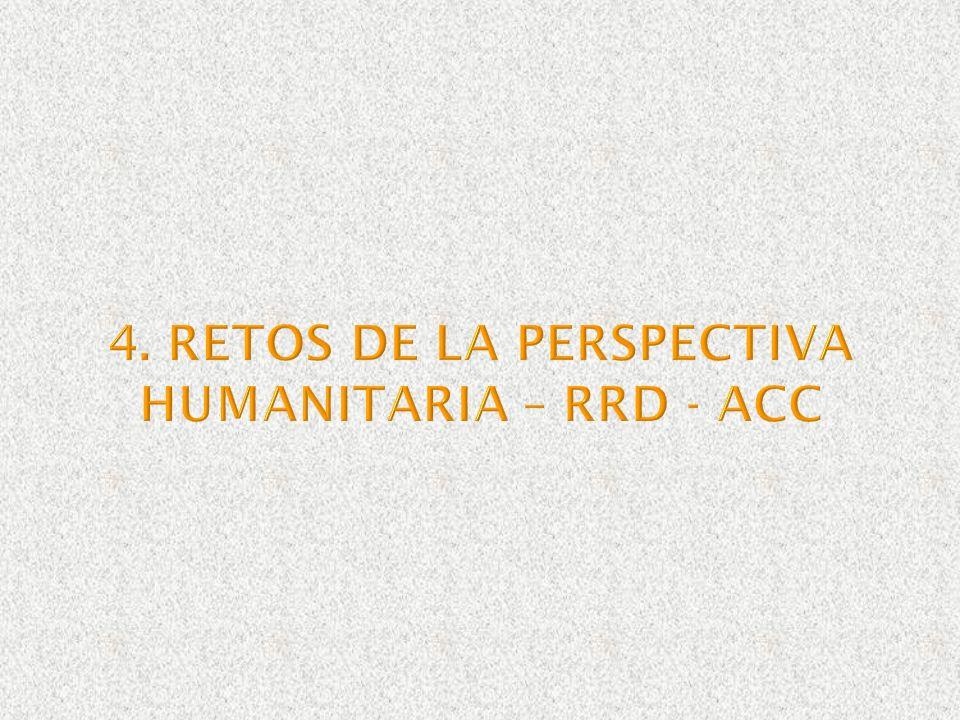 4. RETOS DE LA PERSPECTIVA HUMANITARIA – RRD - ACC