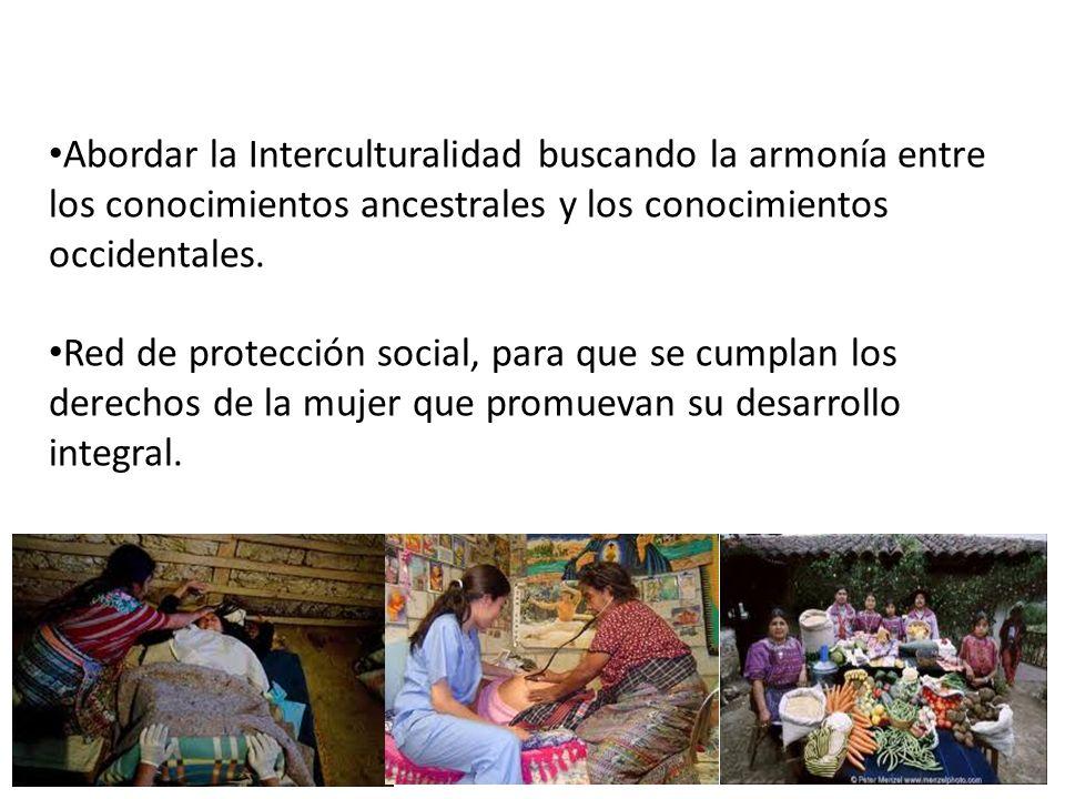 Abordar la Interculturalidad buscando la armonía entre los conocimientos ancestrales y los conocimientos occidentales.