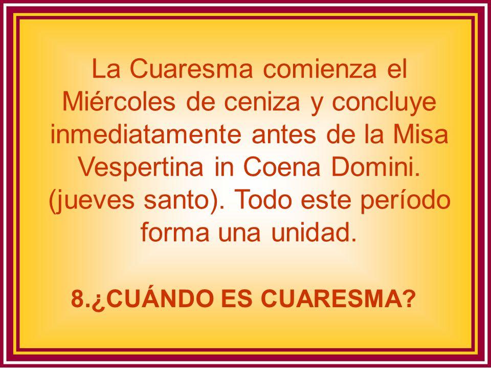 La Cuaresma comienza el Miércoles de ceniza y concluye inmediatamente antes de la Misa Vespertina in Coena Domini. (jueves santo). Todo este período forma una unidad.