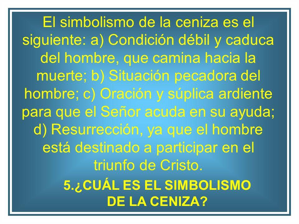 5.¿CUÁL ES EL SIMBOLISMO DE LA CENIZA