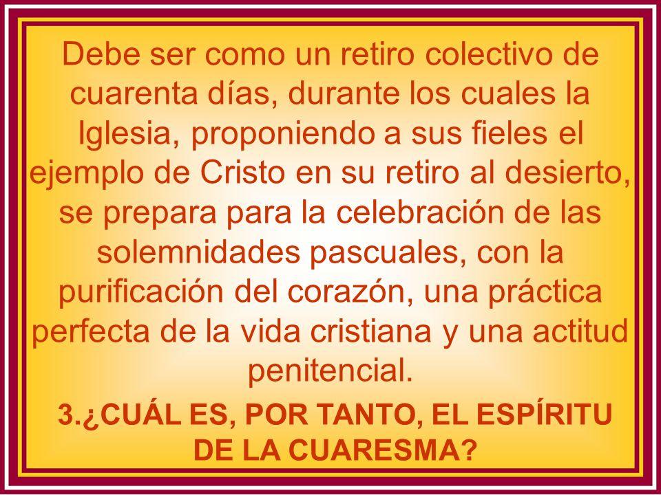 3.¿CUÁL ES, POR TANTO, EL ESPÍRITU DE LA CUARESMA