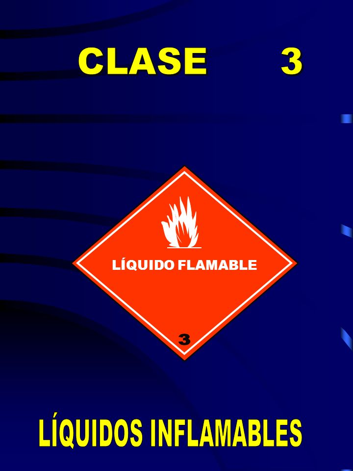 CLASE 3 LÍQUIDO FLAMABLE 3 LÍQUIDOS INFLAMABLES