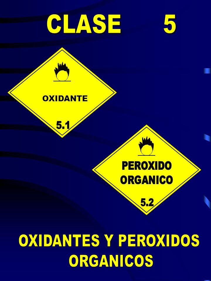 OXIDANTES Y PEROXIDOS ORGANICOS CLASE 5 OXIDANTE 5.1 PEROXIDO ORGANICO