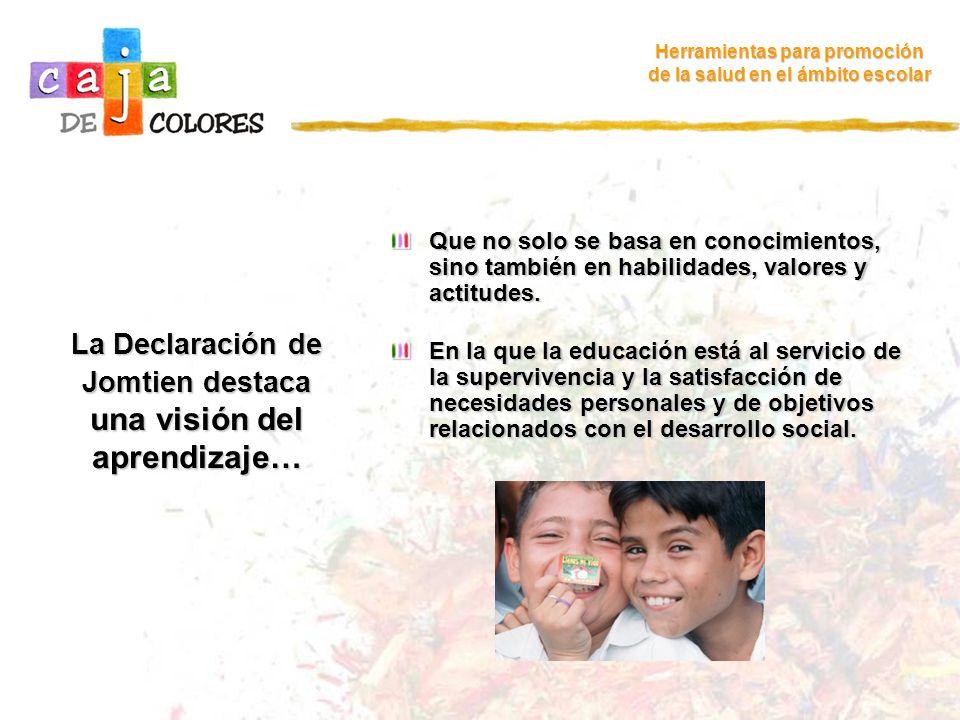 La Declaración de Jomtien destaca una visión del aprendizaje…