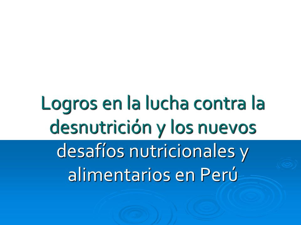 Logros en la lucha contra la desnutrición y los nuevos desafíos nutricionales y alimentarios en Perú