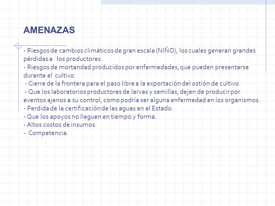 AMENAZAS- Riesgos de cambios climáticos de gran escala (NIÑO), los cuales generan grandes pérdidas a los productores.