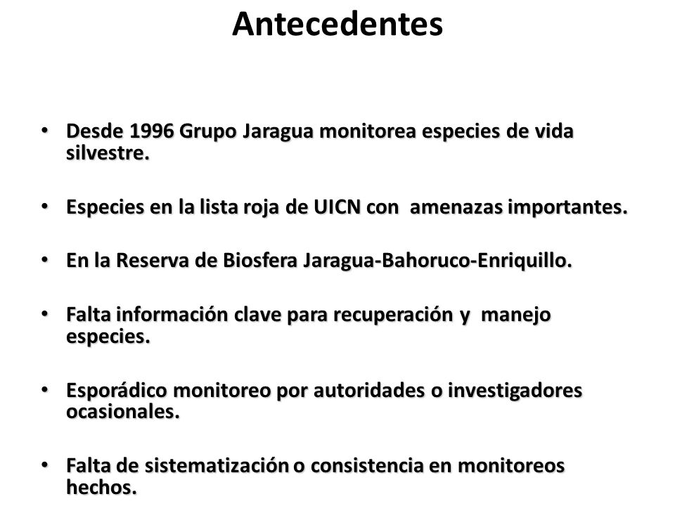 Antecedentes Desde 1996 Grupo Jaragua monitorea especies de vida silvestre. Especies en la lista roja de UICN con amenazas importantes.