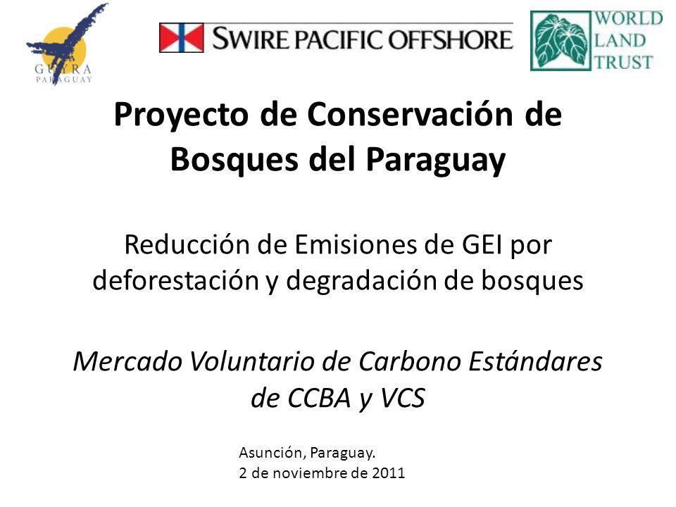 Proyecto de Conservación de Bosques del Paraguay Reducción de Emisiones de GEI por deforestación y degradación de bosques Mercado Voluntario de Carbono Estándares de CCBA y VCS