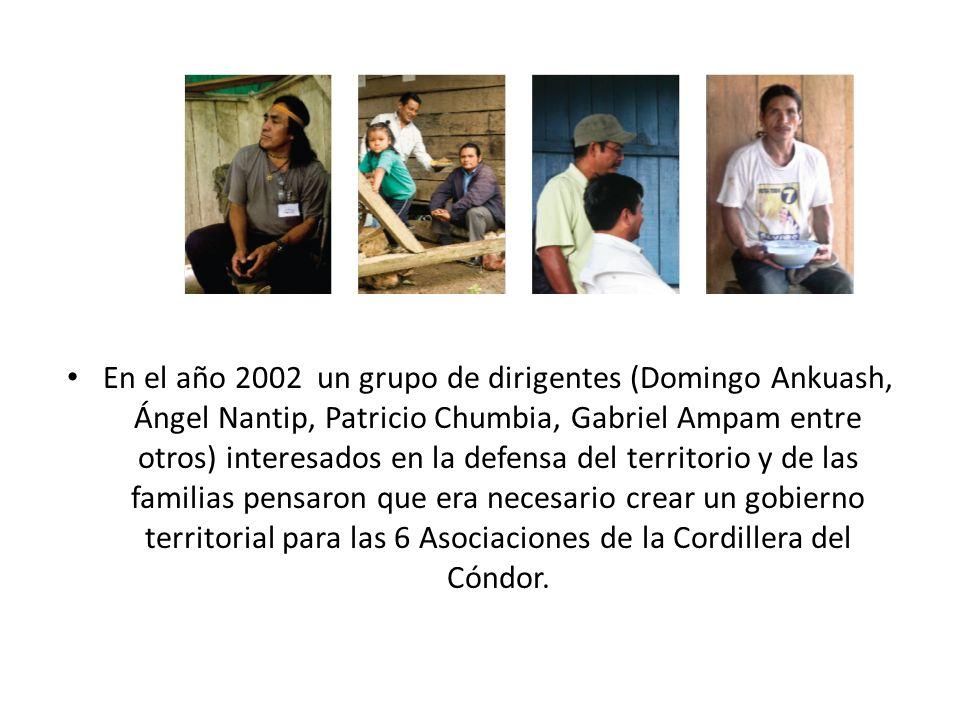 En el año 2002 un grupo de dirigentes (Domingo Ankuash, Ángel Nantip, Patricio Chumbia, Gabriel Ampam entre otros) interesados en la defensa del territorio y de las familias pensaron que era necesario crear un gobierno territorial para las 6 Asociaciones de la Cordillera del Cóndor.