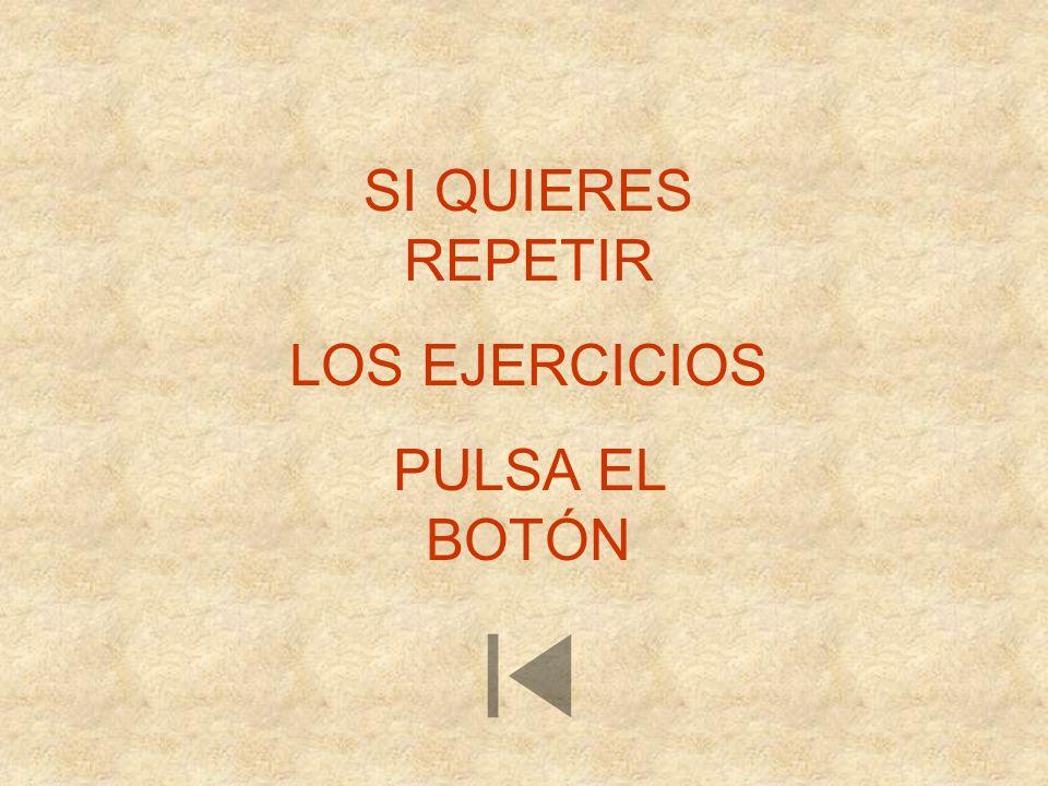 SI QUIERES REPETIR LOS EJERCICIOS PULSA EL BOTÓN