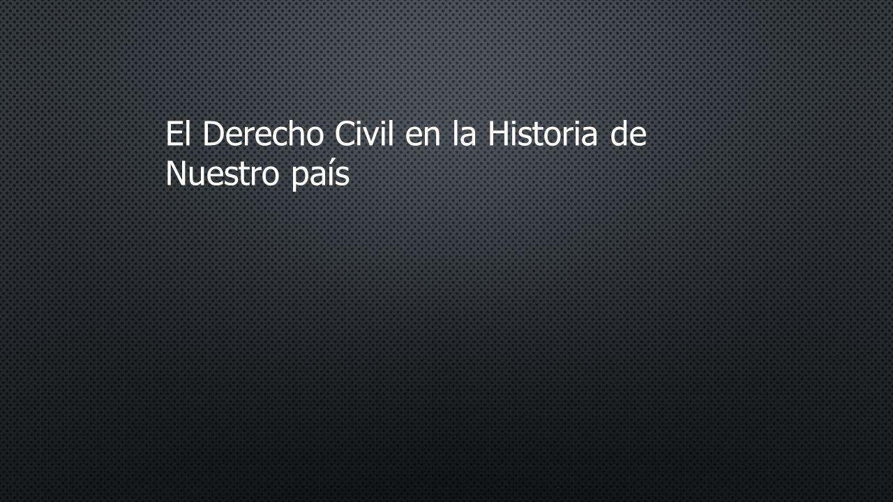 El Derecho Civil en la Historia de Nuestro país