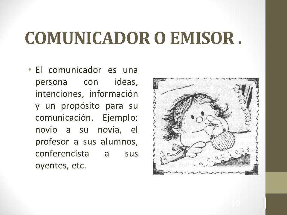 COMUNICADOR O EMISOR .