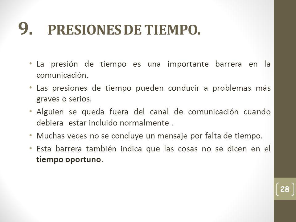 9. PRESIONES DE TIEMPO. La presión de tiempo es una importante barrera en la comunicación.