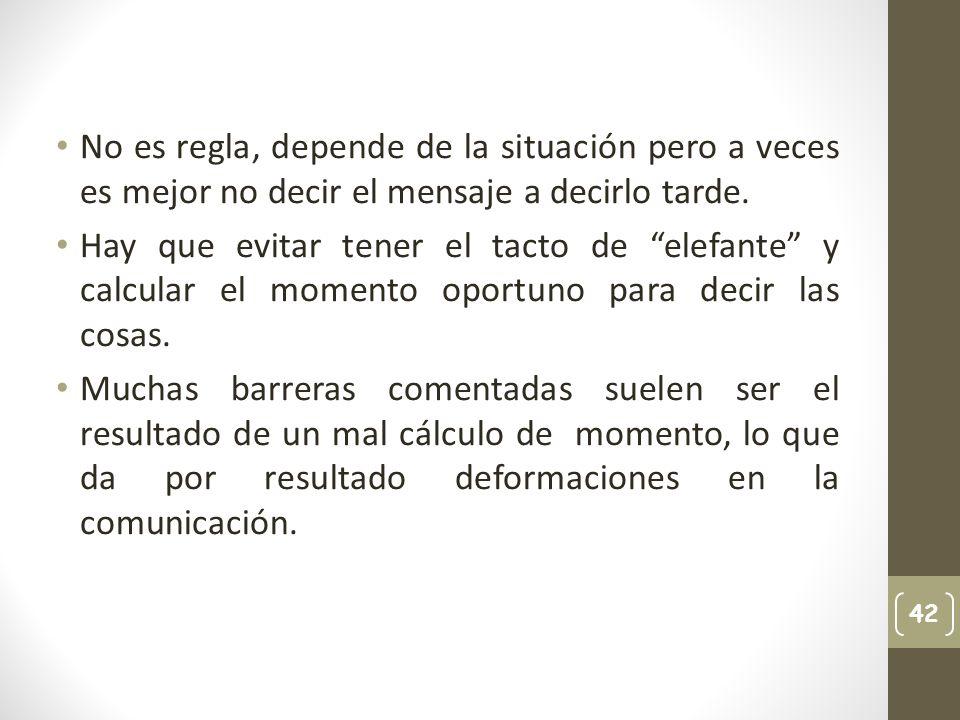No es regla, depende de la situación pero a veces es mejor no decir el mensaje a decirlo tarde.
