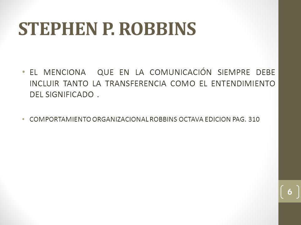 STEPHEN P. ROBBINS EL MENCIONA QUE EN LA COMUNICACIÓN SIEMPRE DEBE INCLUIR TANTO LA TRANSFERENCIA COMO EL ENTENDIMIENTO DEL SIGNIFICADO .