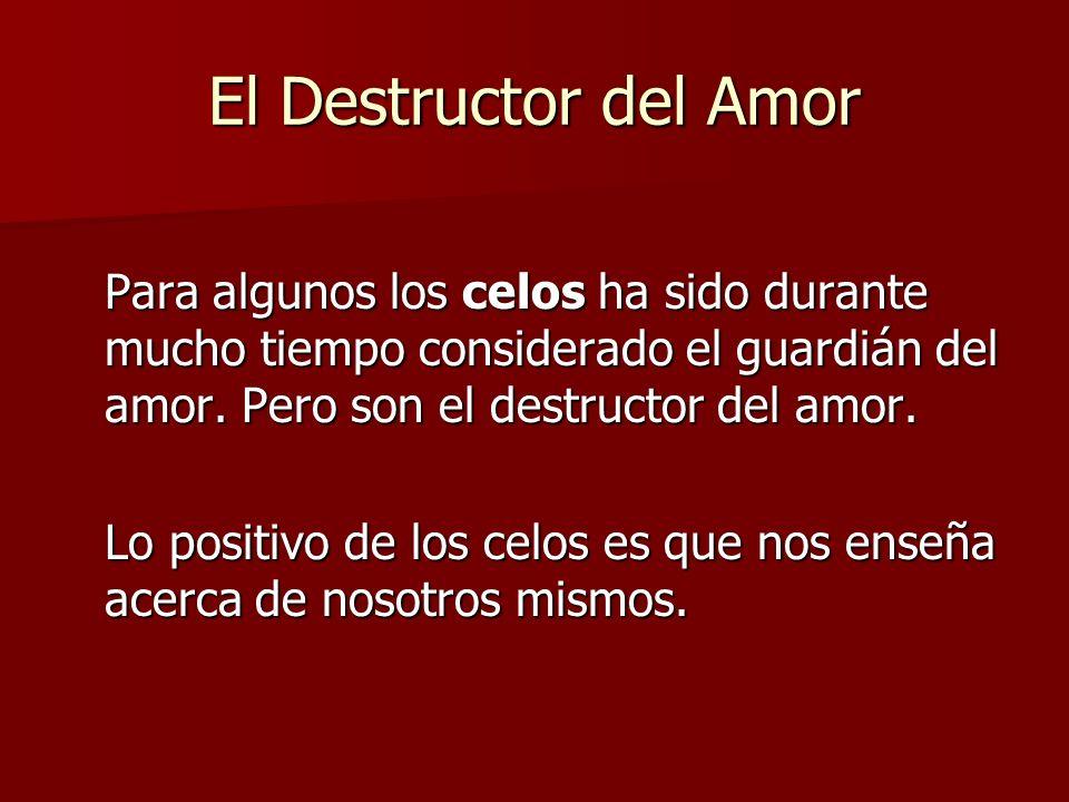 El Destructor del Amor Para algunos los celos ha sido durante mucho tiempo considerado el guardián del amor. Pero son el destructor del amor.