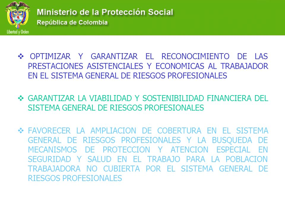 OPTIMIZAR Y GARANTIZAR EL RECONOCIMIENTO DE LAS PRESTACIONES ASISTENCIALES Y ECONOMICAS AL TRABAJADOR EN EL SISTEMA GENERAL DE RIESGOS PROFESIONALES