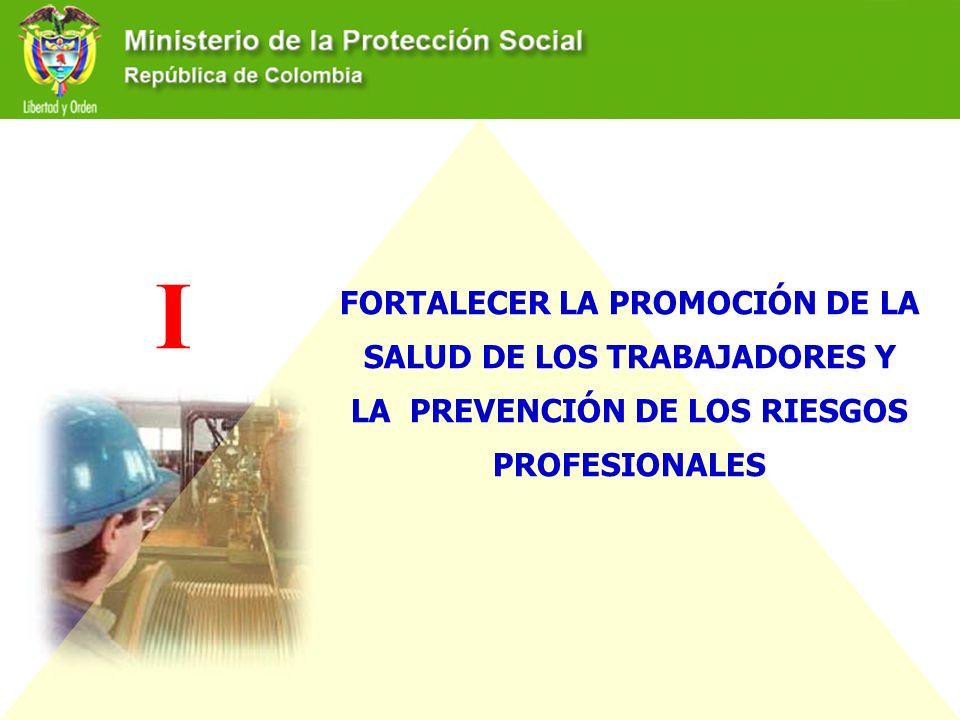 I FORTALECER LA PROMOCIÓN DE LA SALUD DE LOS TRABAJADORES Y LA PREVENCIÓN DE LOS RIESGOS PROFESIONALES.
