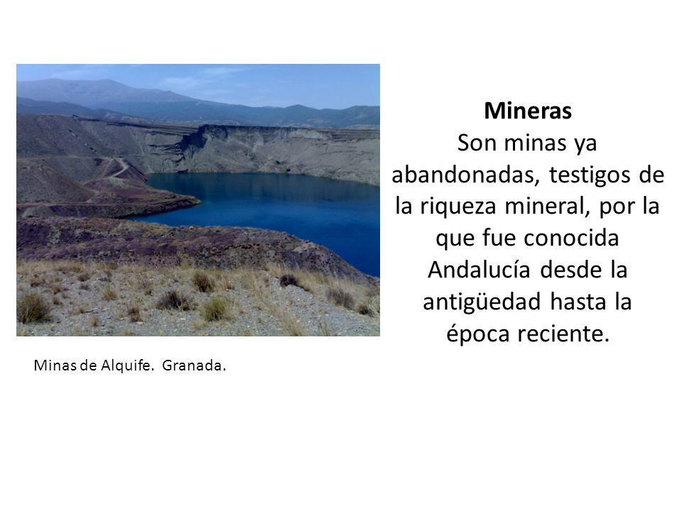 Mineras Son minas ya abandonadas, testigos de la riqueza mineral, por la que fue conocida Andalucía desde la antigüedad hasta la época reciente.