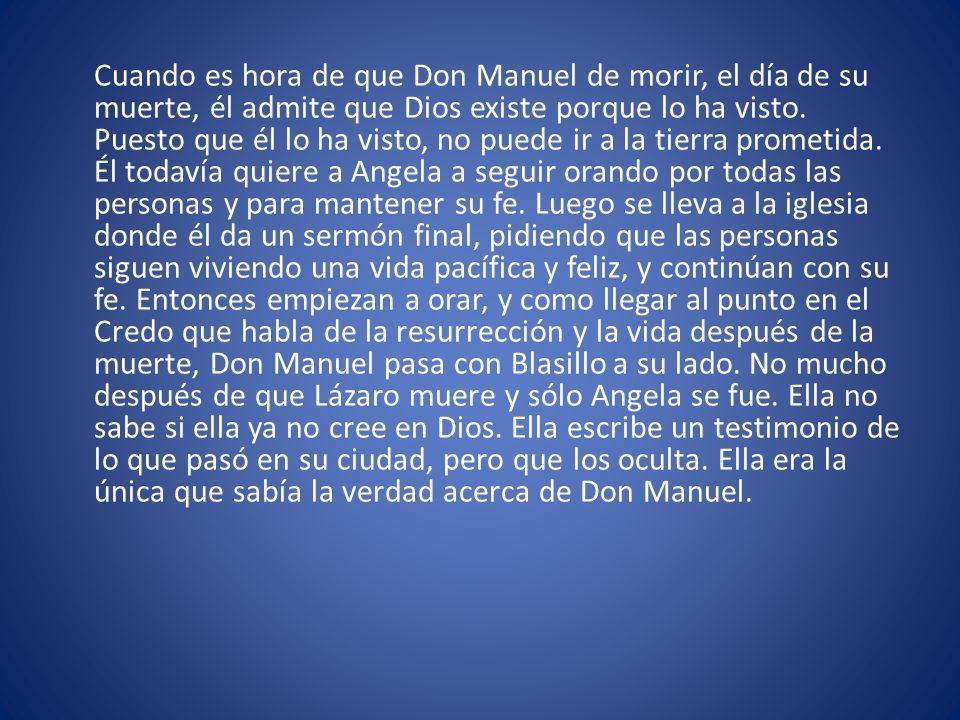 Cuando es hora de que Don Manuel de morir, el día de su muerte, él admite que Dios existe porque lo ha visto.