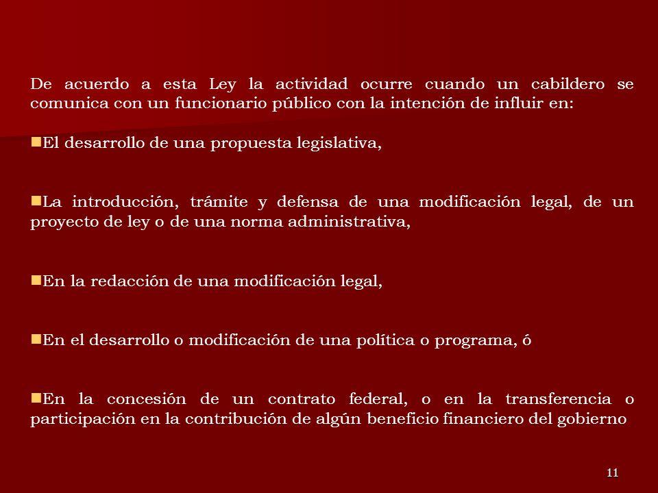 De acuerdo a esta Ley la actividad ocurre cuando un cabildero se comunica con un funcionario público con la intención de influir en: