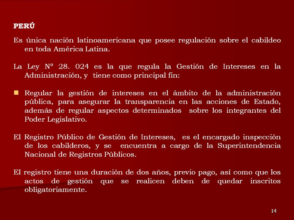 PERÚ Es única nación latinoamericana que posee regulación sobre el cabildeo en toda América Latina.