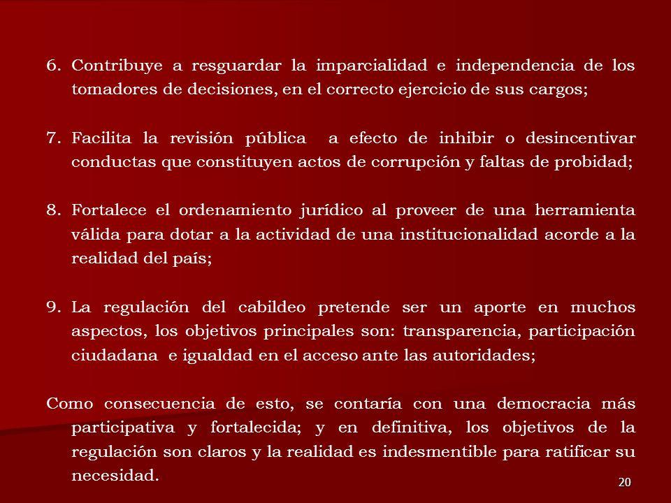 Contribuye a resguardar la imparcialidad e independencia de los tomadores de decisiones, en el correcto ejercicio de sus cargos;
