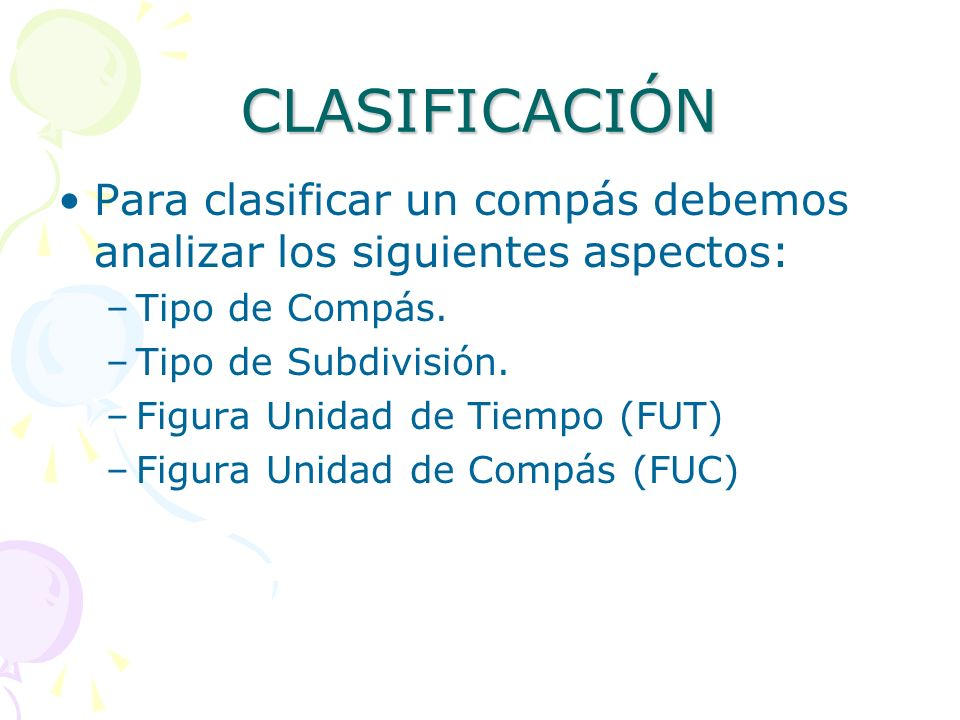 CLASIFICACIÓN Para clasificar un compás debemos analizar los siguientes aspectos: Tipo de Compás. Tipo de Subdivisión.