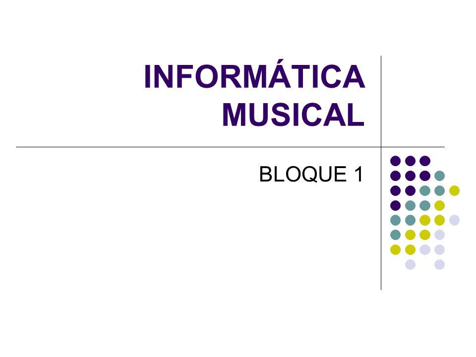 INFORMÁTICA MUSICAL BLOQUE 1
