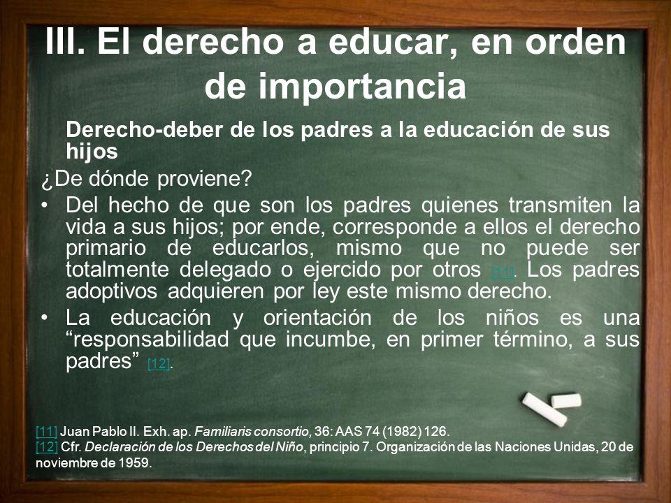 III. El derecho a educar, en orden de importancia