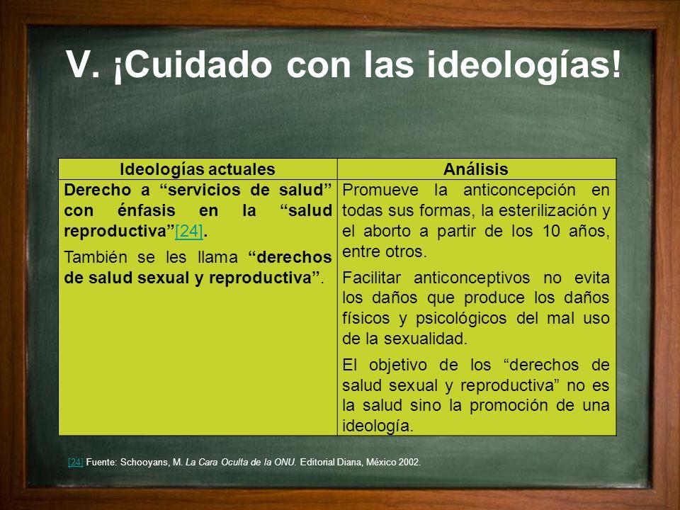 V. ¡Cuidado con las ideologías!