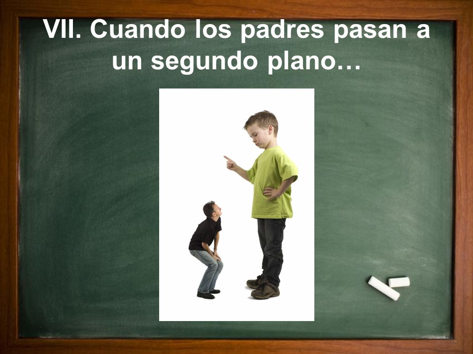 VII. Cuando los padres pasan a un segundo plano…