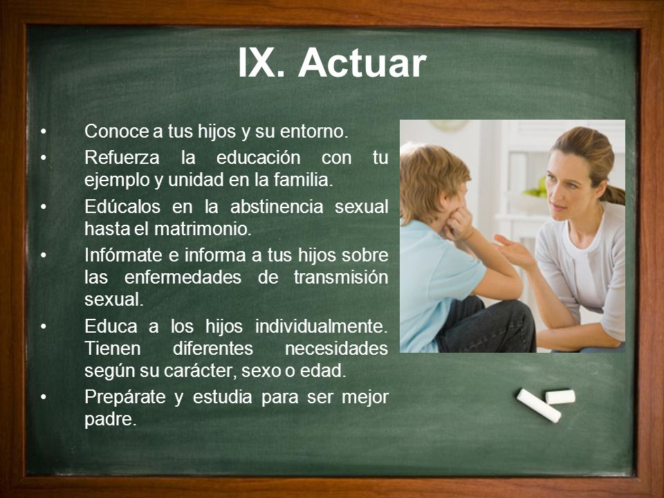 IX. Actuar Conoce a tus hijos y su entorno.