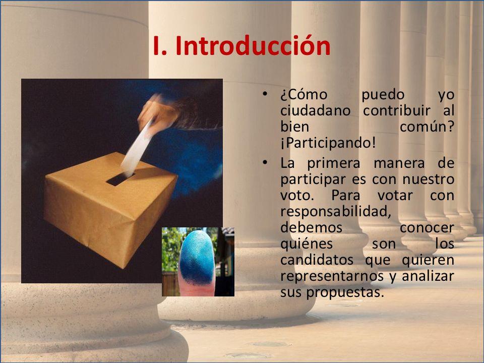 I. Introducción ¿Cómo puedo yo ciudadano contribuir al bien común ¡Participando!