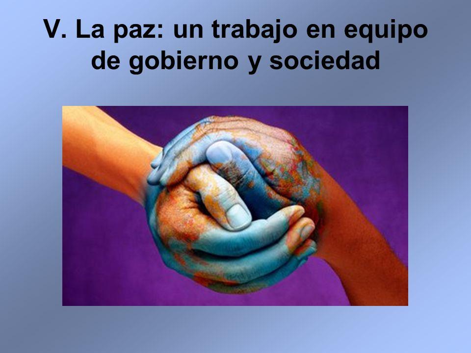 V. La paz: un trabajo en equipo de gobierno y sociedad
