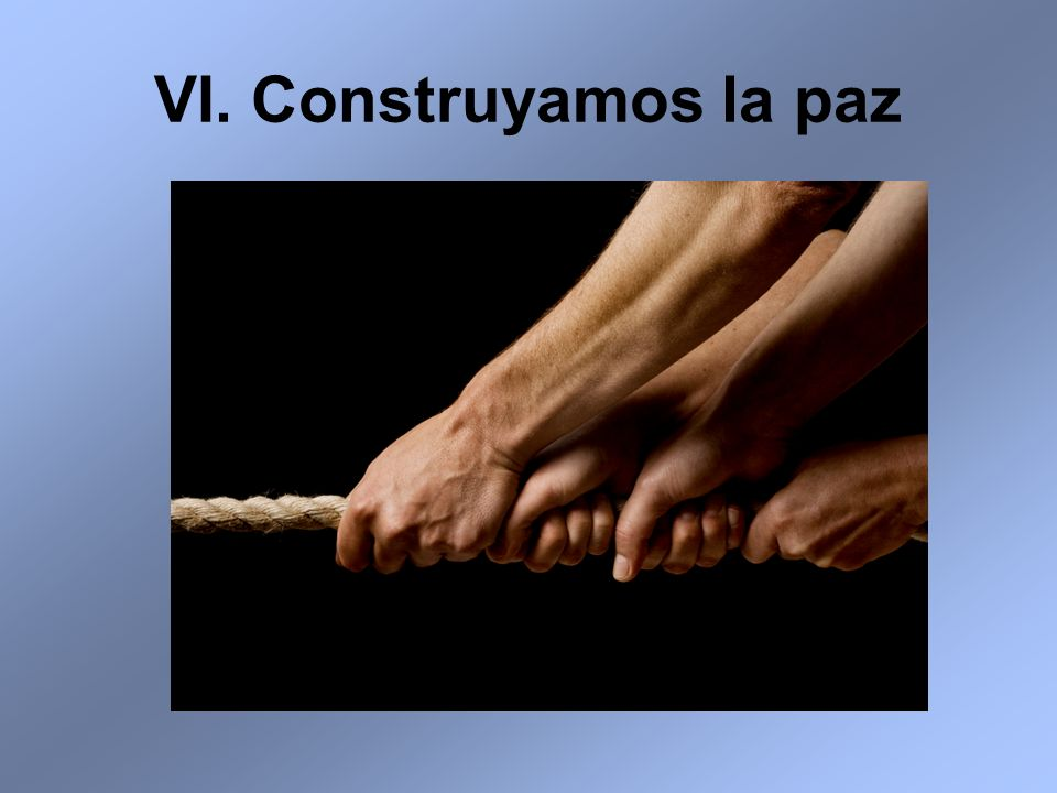 VI. Construyamos la paz