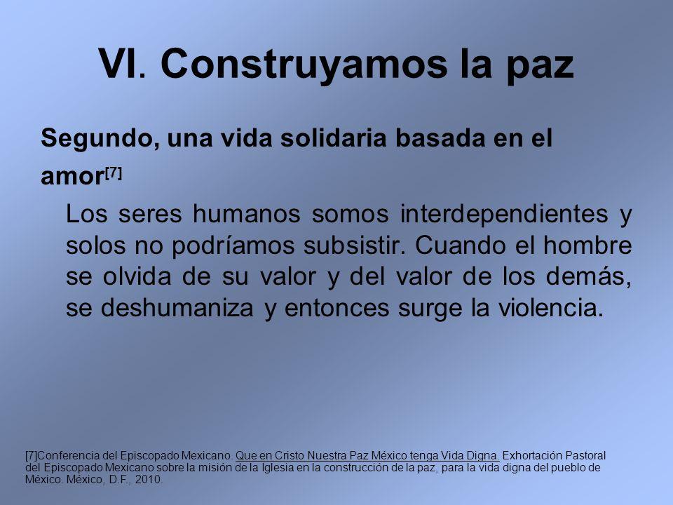 VI. Construyamos la paz Segundo, una vida solidaria basada en el