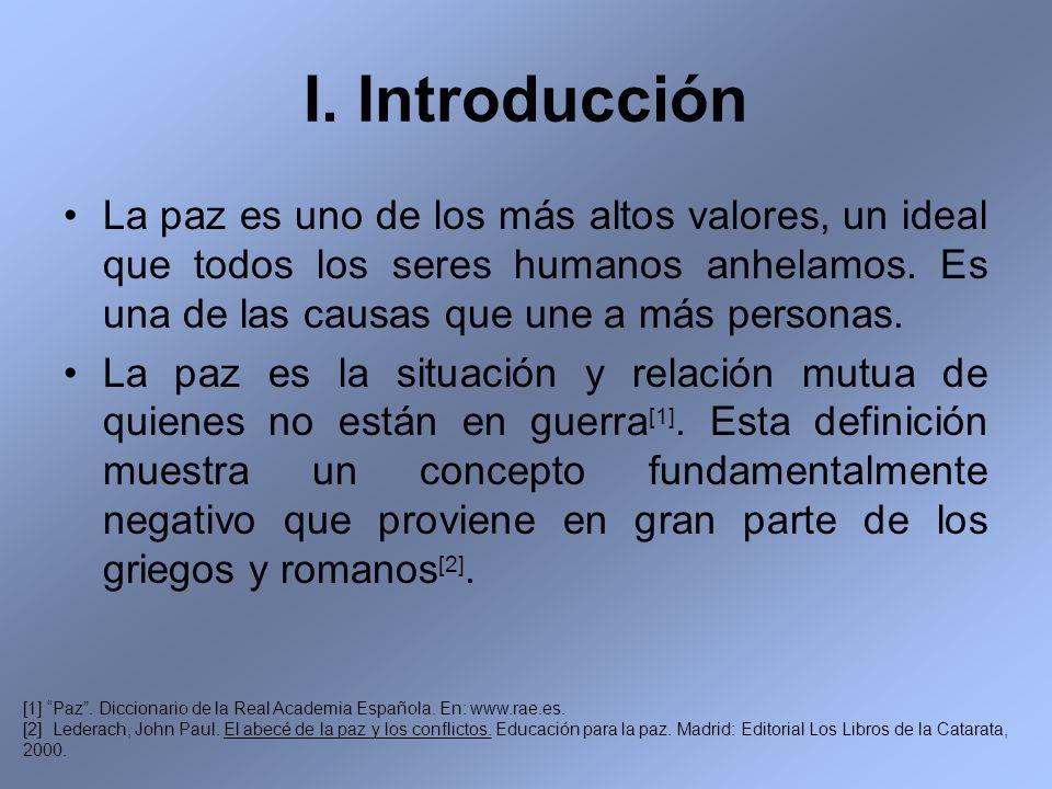 I. Introducción La paz es uno de los más altos valores, un ideal que todos los seres humanos anhelamos. Es una de las causas que une a más personas.