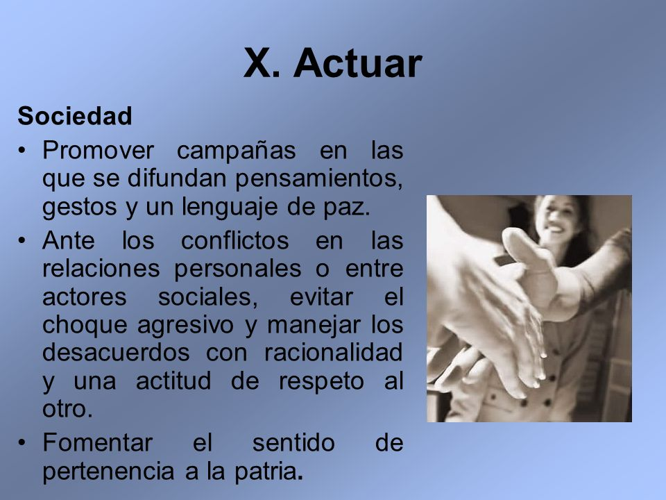 X. Actuar Sociedad. Promover campañas en las que se difundan pensamientos, gestos y un lenguaje de paz.
