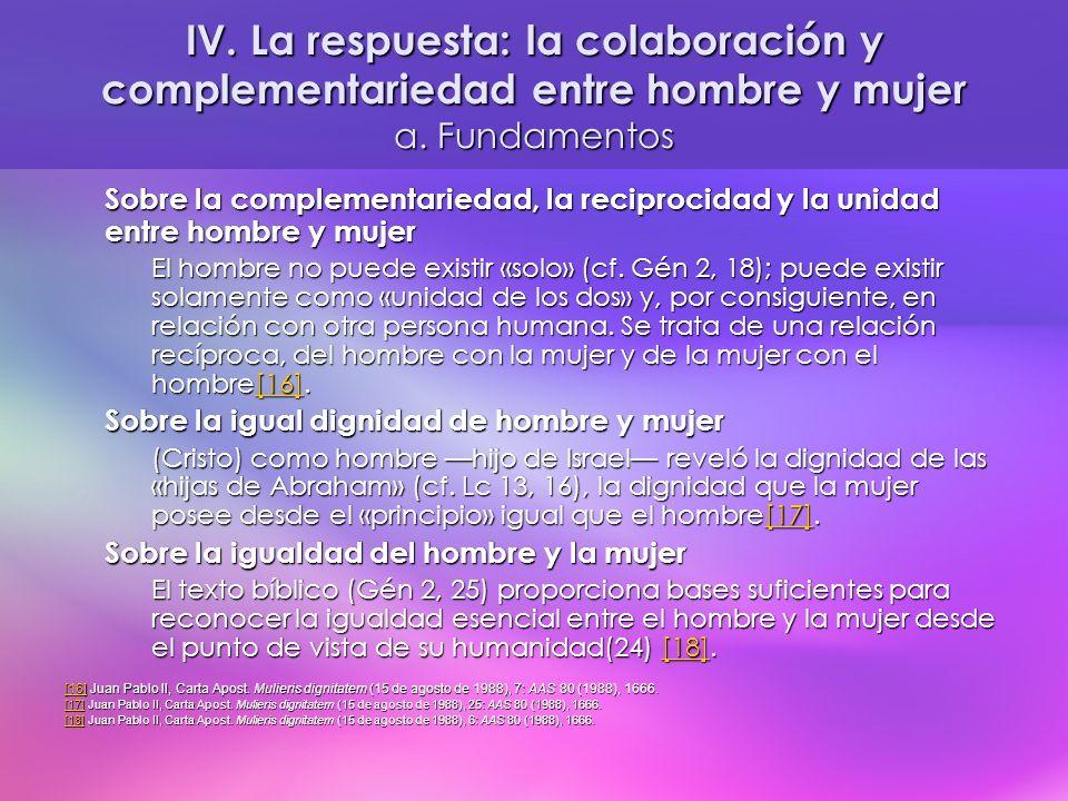 IV. La respuesta: la colaboración y complementariedad entre hombre y mujer a. Fundamentos