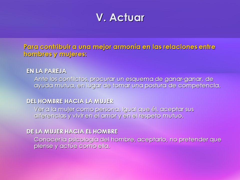 V. Actuar Para contribuir a una mejor armonía en las relaciones entre hombres y mujeres: EN LA PAREJA.