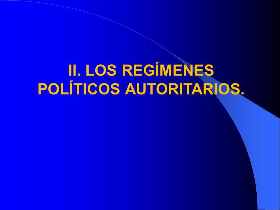 II. LOS REGÍMENES POLÍTICOS AUTORITARIOS.