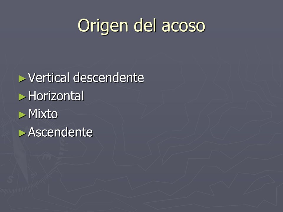 Origen del acoso Vertical descendente Horizontal Mixto Ascendente